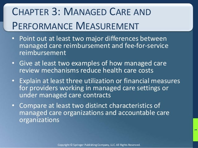 CHAPTER 3: MANAGED CARE AND  PERFORMANCE MEASUREMENT  • Point out at least two major differences between  managed care rei...