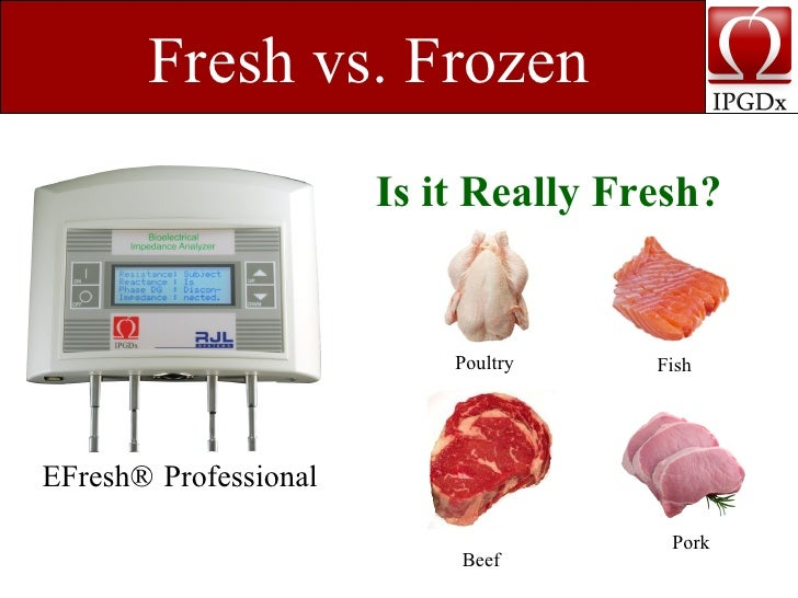 Fresh vs. Frozen                        Is it Really Fresh?                              Poultry    Fish     EFresh® Profe...