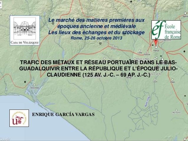 TRAFIC DES MÉTAUX ET RÉSEAU PORTUAIRE DANS LE BAS- GUADALQUIVIR ENTRE LA RÉPUBLIQUE ET L'ÉPOQUE JULIO- CLAUDIENNE (125 AV....