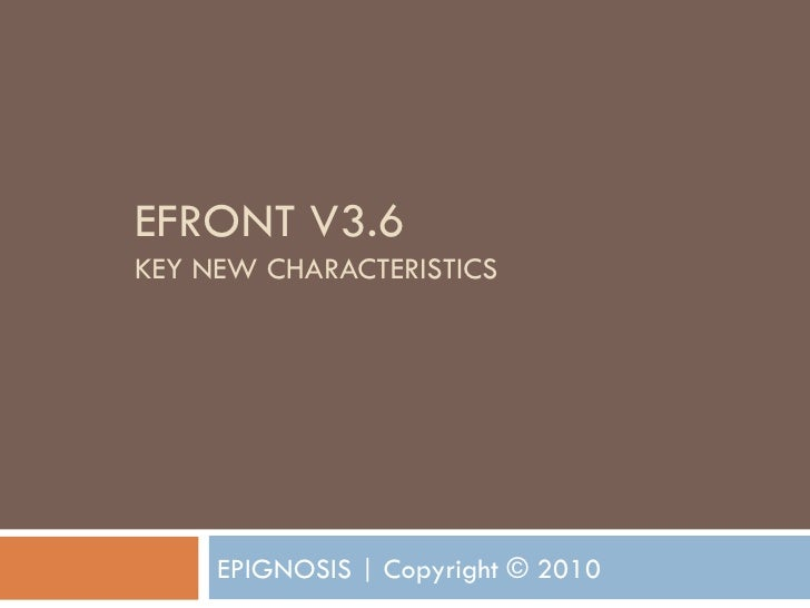 EFRONT V3.6  KEY NEW CHARACTERISTICS © EPIGNOSIS 2010