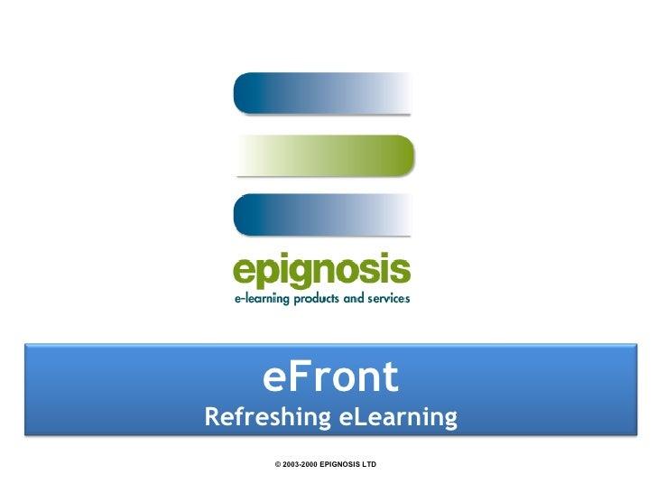 ©  2003-2000 EPIGNOSIS LTD eFront Refreshing eLearning