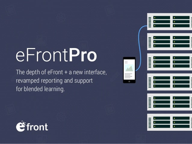 The depth of eFront + a new interface, revamped reporting and support for blended learning. eFrontPro