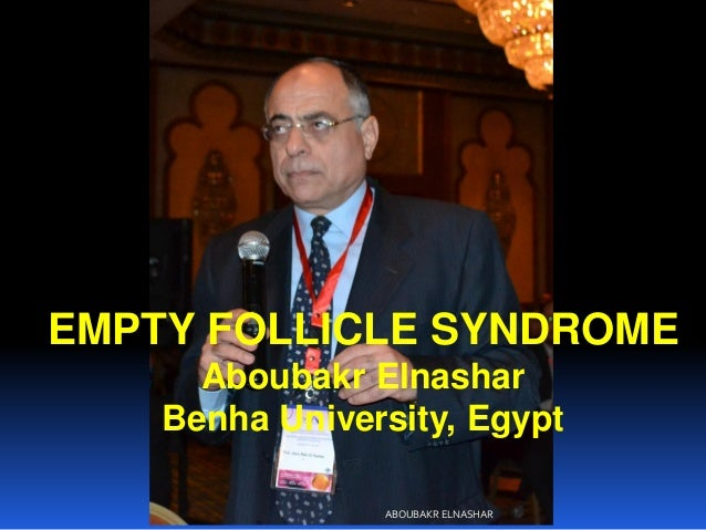 EMPTY FOLLICLE SYNDROME Aboubakr Elnashar Benha University, Egypt ABOUBAKR ELNASHAR