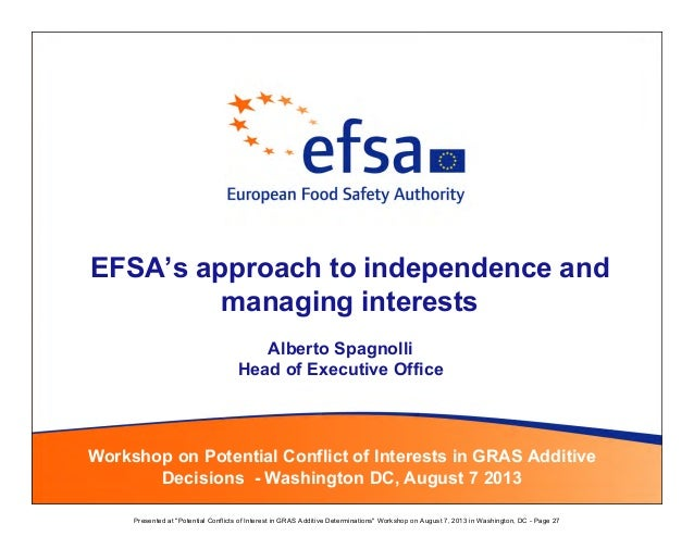 EFSA's approach to independence and managing interests Workshop on Potential Conflict of Interests in GRAS Additive Decisi...