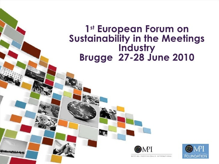 1 st  European Forum on Sustainability in the Meetings Industry Brugge  27-28 June 2010