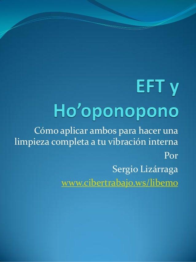 Cómo aplicar ambos para hacer una limpieza completa a tu vibración interna Por Sergio Lizárraga www.cibertrabajo.ws/libemo