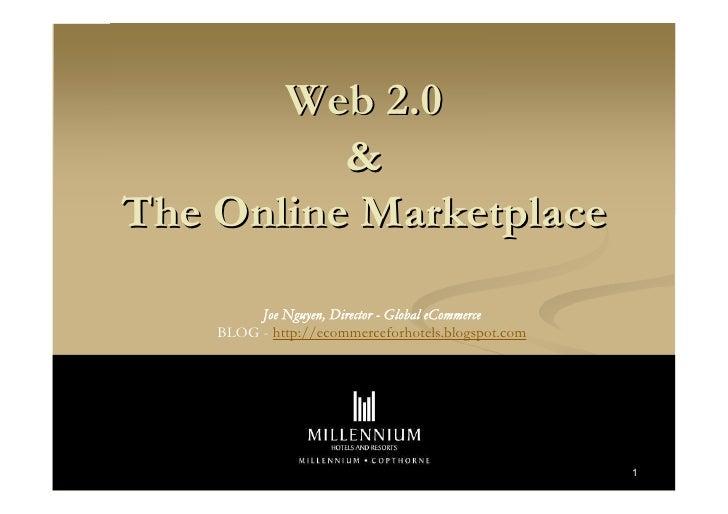 Web 2.0           & The Online Marketplace          Joe Nguyen, Director - Global eCommerce     BLOG - http://ecommercefor...