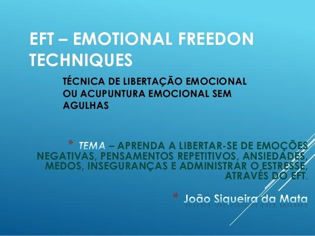TÉCNICA DE LIBERTAÇÃO EMOCIONAL OU ACUPUNTURA EMOCIONAL SEM AGULHAS EFT – EMOTIONAL FREEDON TECHNIQUES * * – APRENDA A LIB...