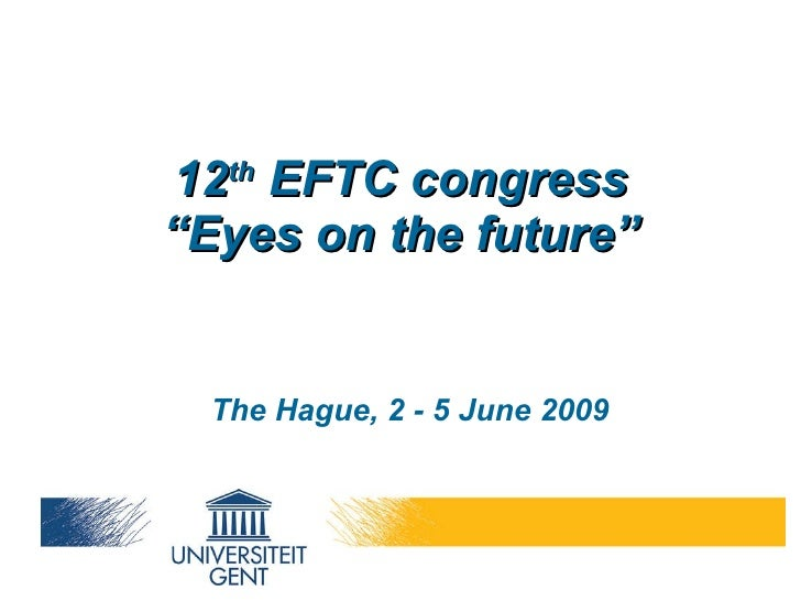 """12 th  EFTC congress """"Eyes on the future"""" The Hague, 2 - 5 June 2009"""