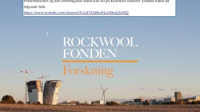 Præsentationen og den efterfølgende debat kan ses på Rockwool Fondens youtube kanal på følgende link: https://www.youtube....