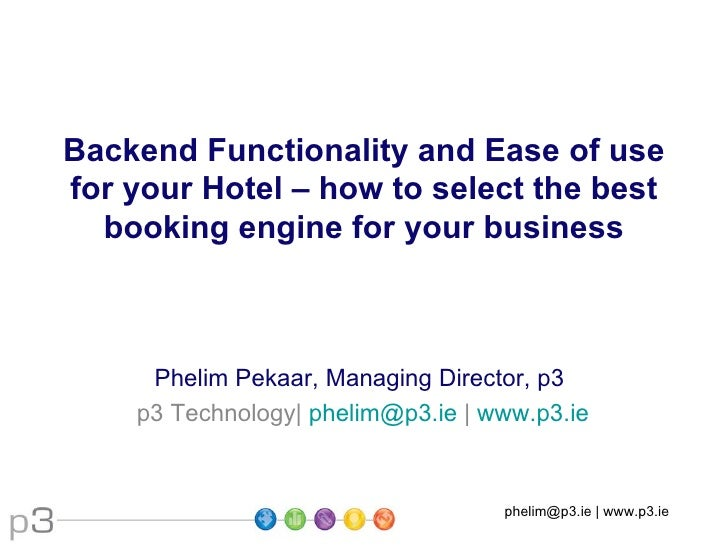 Backend Functionality and Ease of use for your Hotel – how to select the best   booking engine for your business         P...