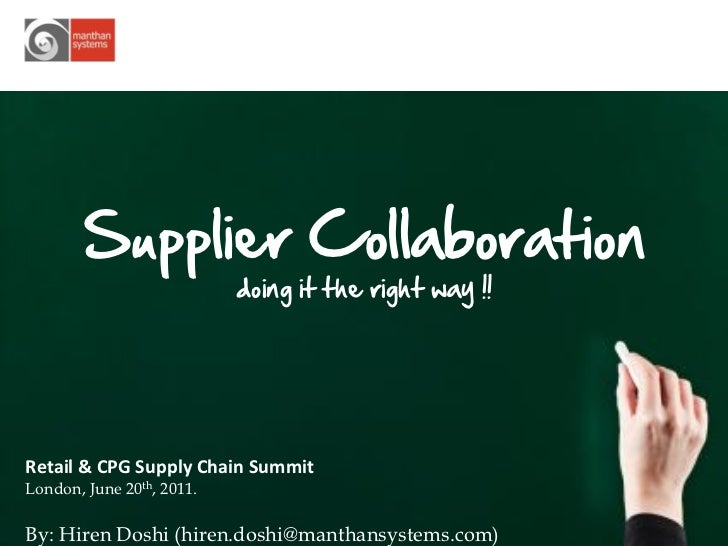 Supplier Collaboration                           doing it the right way !!Retail & CPG Supply Chain SummitLondon, June 20t...