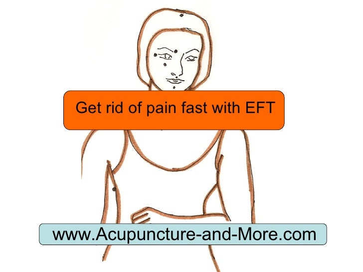 Get rid of pain fast with EFT www.Acupuncture-and-More.com