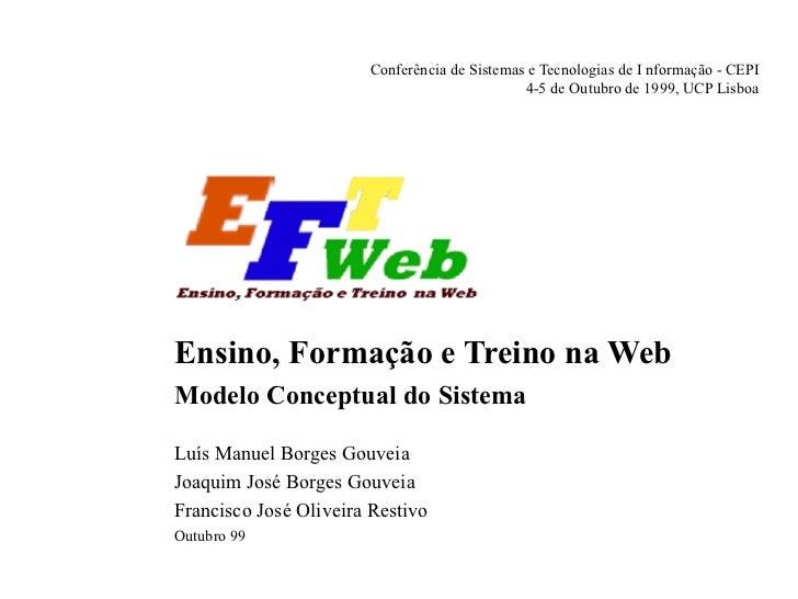 Conferência de Sistemas e Tecnologias de I nformação - CEPI  4-5 de Outubro de 1999, UCP Lisboa Ensino, Formação e Treino ...