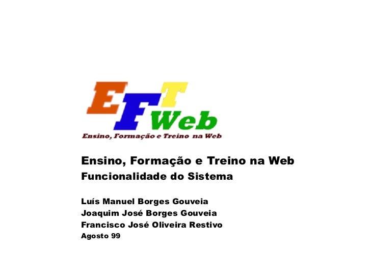 Ensino, Formação e Treino na Web Funcionalidade do Sistema Luís Manuel Borges Gouveia Joaquim José Borges Gouveia Francisc...