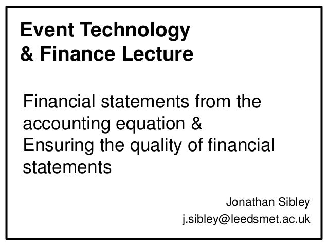 Event Technology & Finance Lecture Financial statements from the accounting equation & Ensuring the quality of financial s...