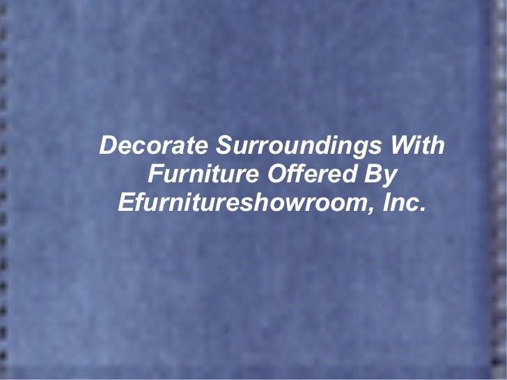 Decorate Surroundings With Furniture Offered By Efurnitureshowroom, Inc.