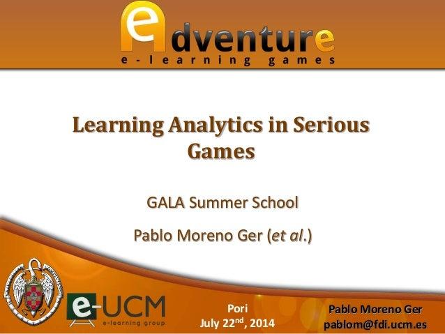 Pablo Moreno Ger pablom@fdi.ucm.es Pori July 22nd, 2014 GALA Summer School Pablo Moreno Ger (et al.) Learning Analytics in...