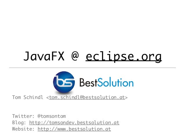 JavaFX @ eclipse.org Tom Schindl <tom.schindl@bestsolution.at> Twitter: @tomsontom Blog: http://tomsondev.bestsolution.at ...