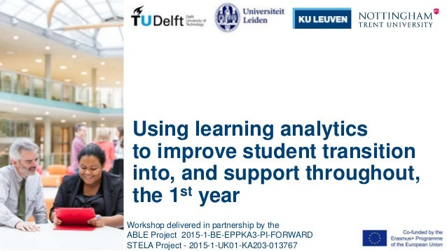 Using learning analytics to improve student transition into, and support throughout, the 1st year Workshop delivered in pa...