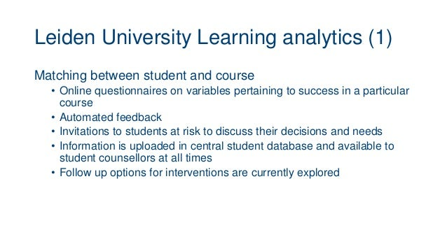 Leiden University Learning analytics (1) Matching between student and course • Online questionnaires on variables pertaini...