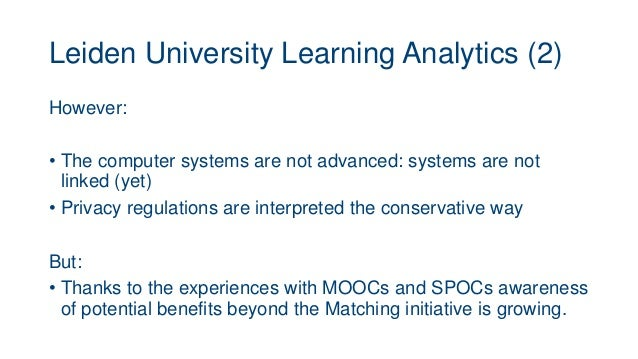Leiden University Learning Analytics (2) However: • The computer systems are not advanced: systems are not linked (yet) • ...