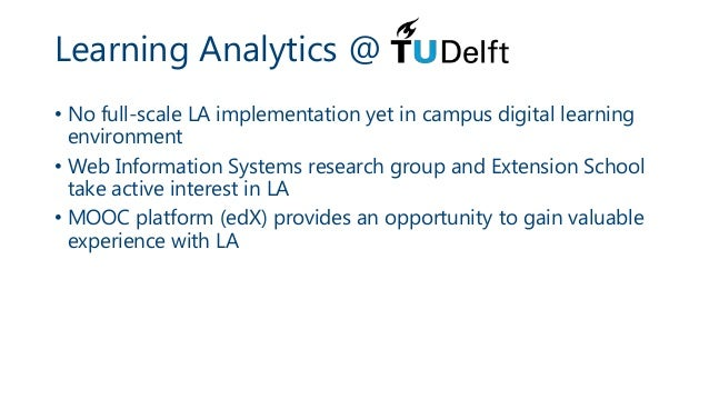 Learning Analytics @ • No full-scale LA implementation yet in campus digital learning environment • Web Information System...