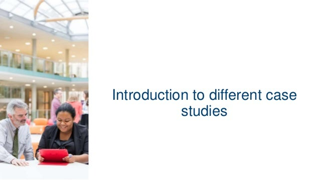 Introduction • there will be three case studies • each group receives one case study • each group will get 40 minutes to w...
