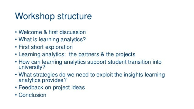 Workshop structure • Welcome & first discussion • What is learning analytics? • First short exploration • Learning analyti...