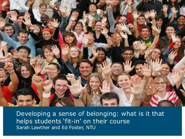 Developing a sense of belonging: what is it thathelps students 'fit-in' on their courseSarah Lawther and Ed Foster, NTU