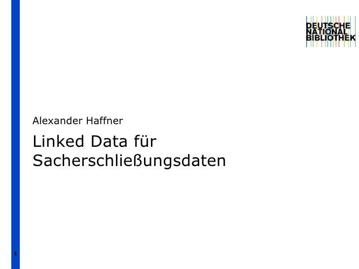 1<br />Linked Data für Sacherschließungsdaten <br />Alexander Haffner<br />