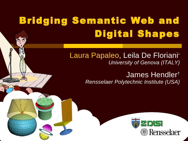 Bridging Semantic Web and Digital Shapes Laura Papaleo , Leila De Floriani ∗ University of Genova (ITALY) James Hendler † ...