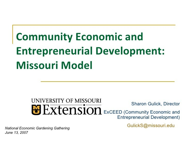 Community Economic and Entrepreneurial Development: Missouri Model National Economic Gardening Gathering  June 13, 2007 Sh...