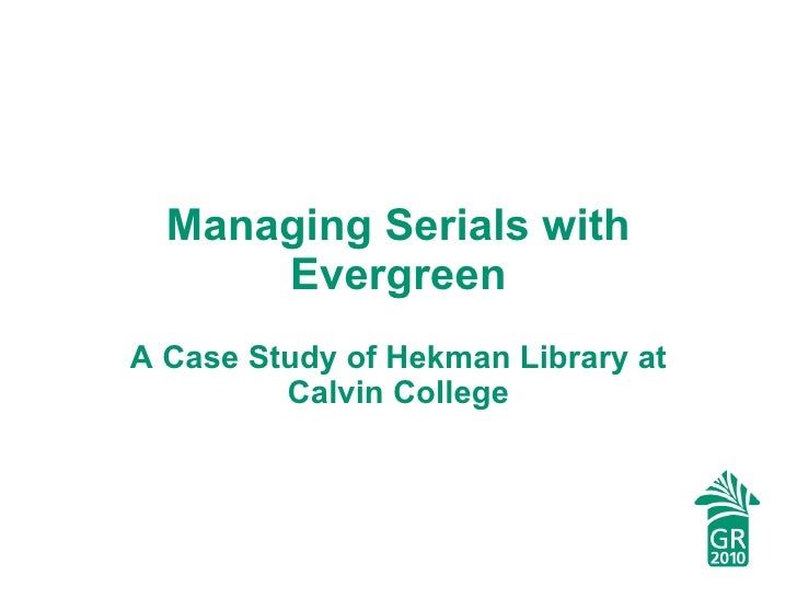 Managing Serials with Evergreen A Case Study of Hekman Library at Calvin College