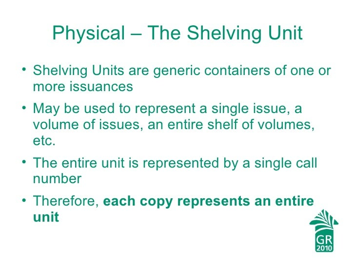 Physical – The Shelving Unit <ul><li>Shelving Units are generic containers of one or more issuances </li></ul><ul><li>May ...