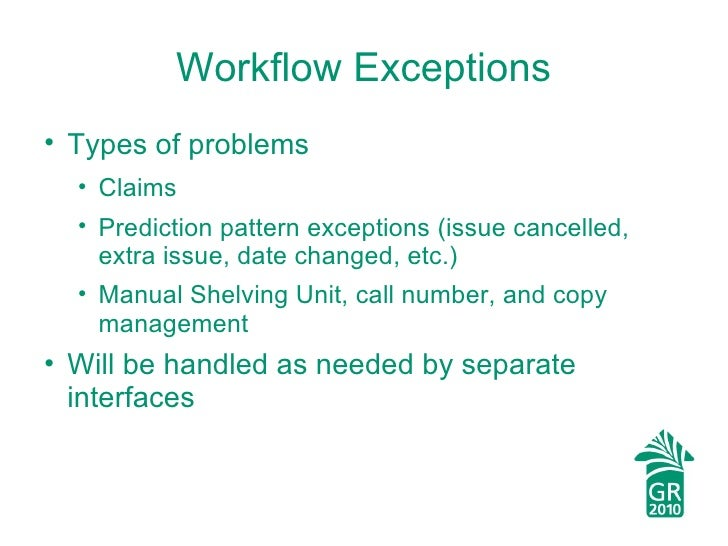 Workflow Exceptions <ul><li>Types of problems </li></ul><ul><ul><li>Claims </li></ul></ul><ul><ul><li>Prediction pattern e...