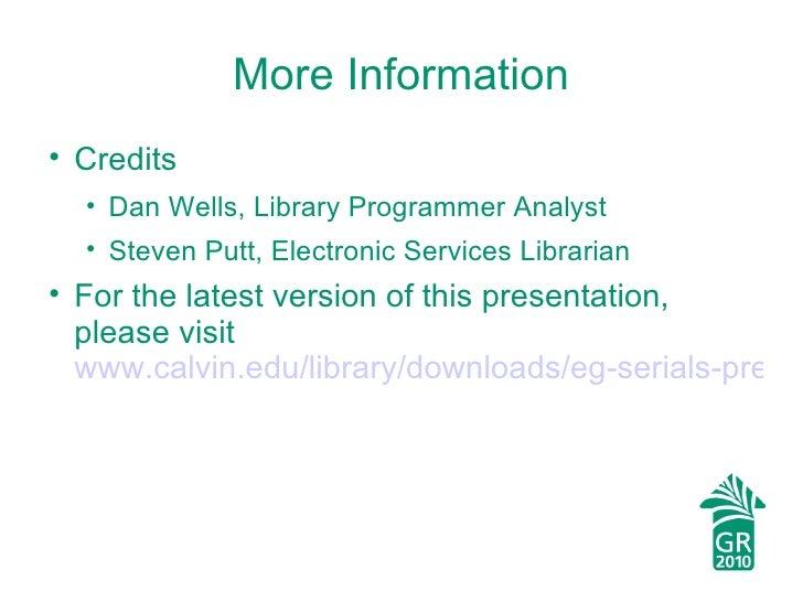 More Information <ul><li>Credits </li></ul><ul><ul><li>Dan Wells, Library Programmer Analyst </li></ul></ul><ul><ul><li>St...