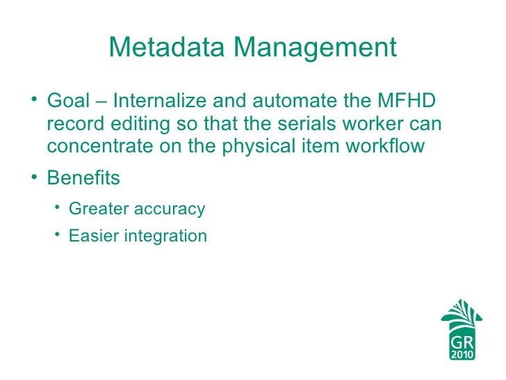 Metadata Management <ul><li>Goal – Internalize and automate the MFHD record editing so that the serials worker can concent...