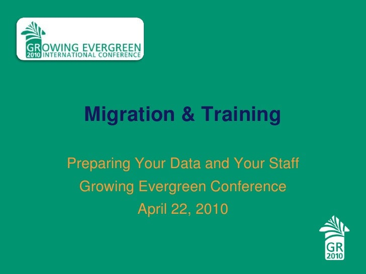Migration & Training<br />Preparing Your Data and Your Staff<br />Growing Evergreen Conference<br />April 22, 2010<br />