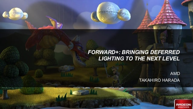 1 | Forward+ | 2012 FORWARD+: BRINGING DEFERRED LIGHTING TO THE NEXT LEVEL AMD TAKAHIRO HARADA