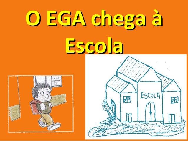 O EGA chega àO EGA chega à EscolaEscola