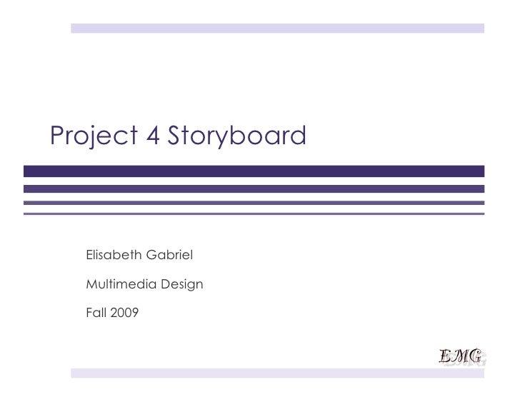 Project 4 Storyboard      Elisabeth Gabriel    Multimedia Design    Fall 2009