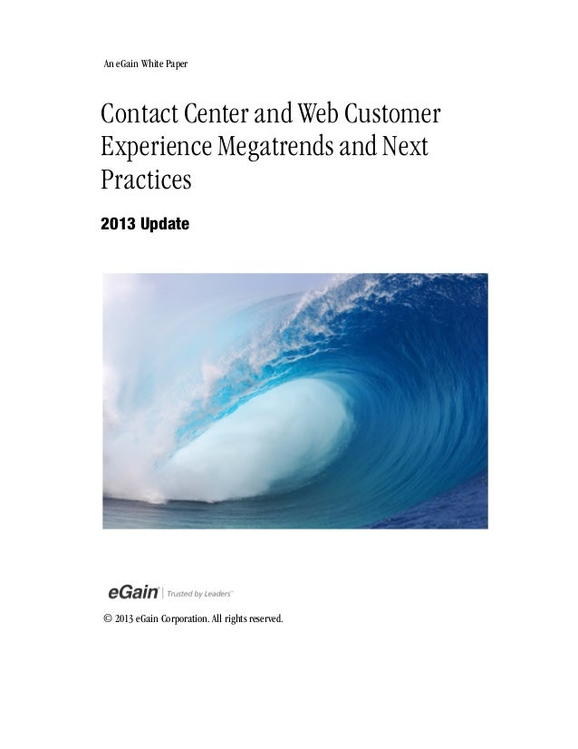 Contact Center and Web Customer Experience Megatrends and Next Practices 2013 Update © 2013 eGain Corporation. All rights ...