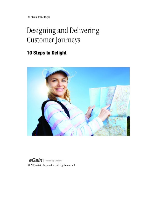 An eGain White Paper  Designing and Delivering Customer Journeys 10 Steps to Delight  © 2013 eGain Corporation. All rights...