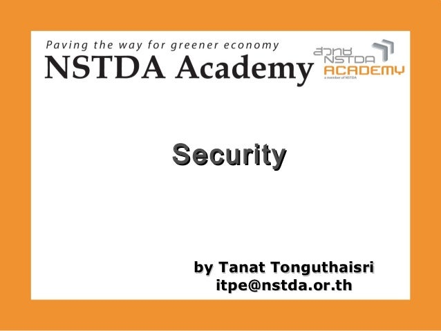 Security by Tanat Tonguthaisri   itpe@nstda.or.th