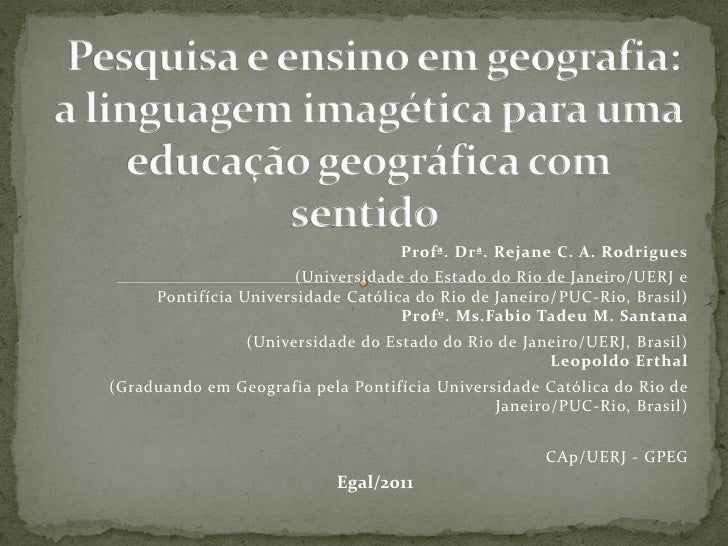 Profª. Drª. Rejane C. A. Rodrigues                       (Universidade do Estado do Rio de Janeiro/UERJ e     Pontifícia U...