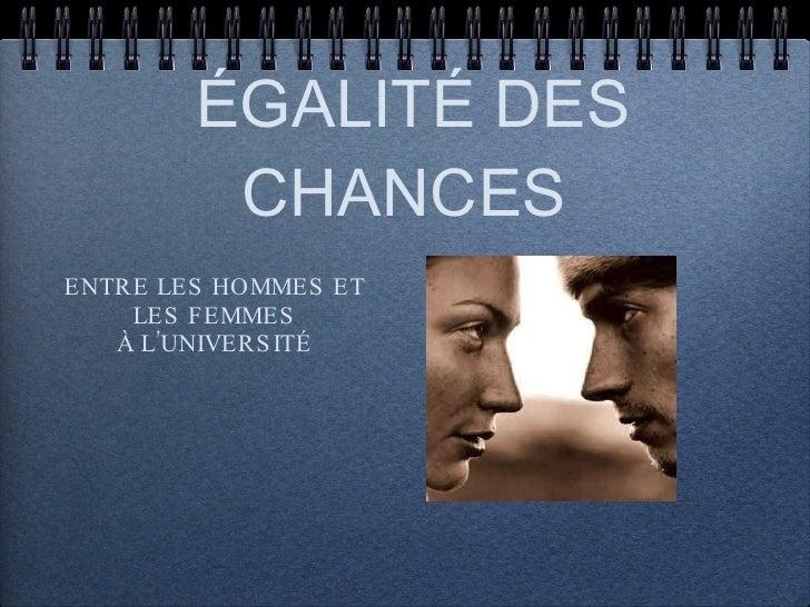 <ul><li>ENTRE LES HOMMES ET LES FEMMES À L'UNIVERSITÉ </li></ul>ÉGALITÉ DES CHANCES