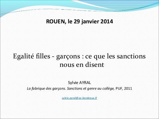 ROUEN, le 29 janvier 2014  Egalité filles - garçons : ce que les sanctions nous en disent Sylvie AYRAL La fabrique des gar...
