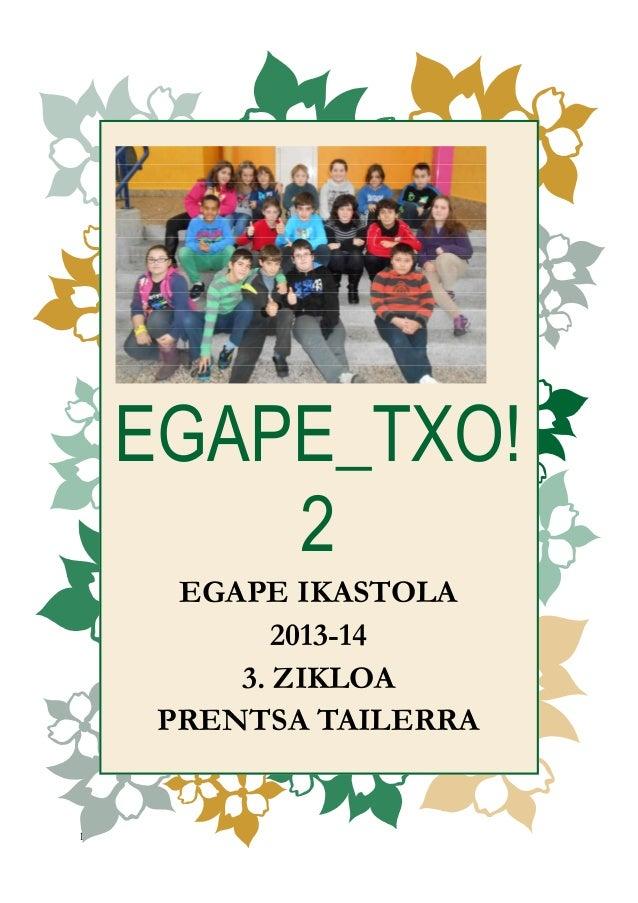 EGAPE_TXO! 2 EGAPE IKASTOLA 2013-14 3. ZIKLOA PRENTSA TAILERRA  1