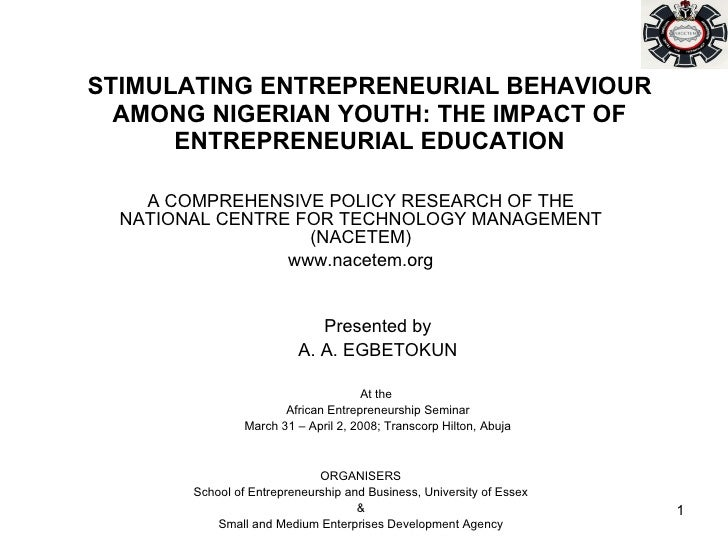 STIMULATING ENTREPRENEURIAL BEHAVIOUR AMONG NIGERIAN YOUTH: THE IMPACT OF ENTREPRENEURIAL EDUCATION A COMPREHENSIVE POLICY...
